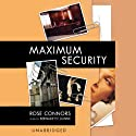 Maximum Security Audiobook by Rose Connors Narrated by Bernadette Dunne