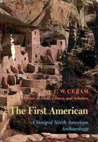 The First American: A Story of North American Archaeology, C. W. Ceram