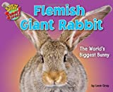 img - for Flemish Giant Rabbit: The World s Biggest Bunny (Even More Supersized!) book / textbook / text book