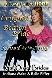 Mail Order Bride: The Crippled and Beaten Bride Saved by His Love: Clean and Wholesome Western Historical Romance (Mail Order Brides for A Town Called Hope Book 4)