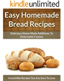 Homemade Bread Recipes - Delicious Home Made Additions To Delectable Cuisine (The Easy Recipe Book 46) (English Edition)
