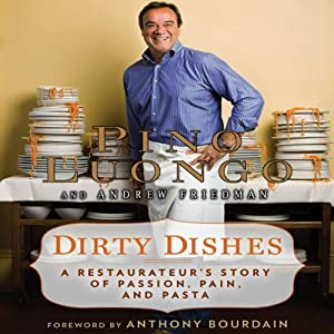 Dirty Dishes: A Restaurateur's Story of Passion, Pain, and Pasta | [Pino Luongo, Andrew Friedman]