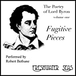 The Poetry of Lord Byron, Volume I: Fugitive Pieces (       UNABRIDGED) by George Gordon Byron Narrated by Robert Bethune