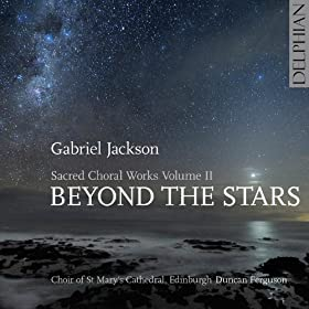 Beyond The Stars: Gabriel Jackson Sacred Choral Works Volume II