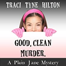 Good, Clean, Murder: A Plain Jane Mystery, Book 1 (       UNABRIDGED) by Traci Tyne Hilton Narrated by Rebecca Roberts