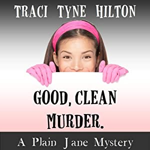Good, Clean, Murder: A Plain Jane Mystery, Book 1 | [Traci Tyne Hilton]