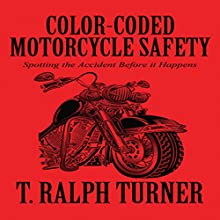 Color-Coded Motorcycle Safety (       UNABRIDGED) by T. Ralph Turner Narrated by T. Ralph Turner
