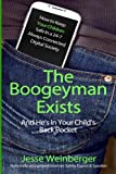 The Boogeyman Exists; And He s In Your Child s Back Pocket: Internet Safety Tips For Keeping Your Children Safe Online, Smartphone Safety, Social Media Safety, and Gaming Safety