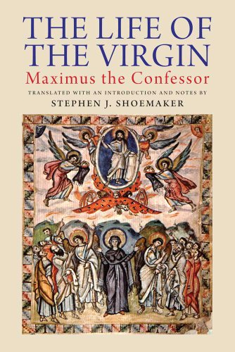The Life of the Virgin: Maximus the Confessor, Stephen J. Shoemaker