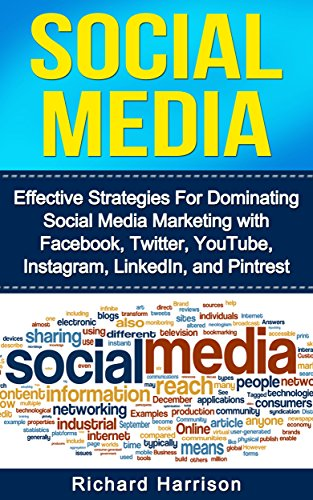 Social Media: Effective Strategies For Dominating Social Media Marketing with Facebook, Twitter, YouTube, Instagram, LinkedIn, and Pintrest