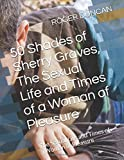 img - for 50 Shades of Sherry Graves, The Sexual Life and Times of a Woman of Pleasure: The Sexual Life and Times of a Woman of Pleasure (Adult romance) book / textbook / text book