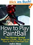 How to Play Paintball - The Ultimate...