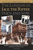Robert Clack The London of Jack the Ripper:: Then and Now
