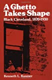 A Ghetto Takes Shape: Black Cleveland, 1870-1930 (Blacks in the New World)