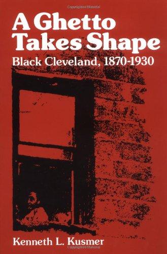 A Ghetto Takes Shape: Black Cleveland, 1870-1930 (Blacks...