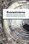 Extractivisme, Exploitation industrielle de la nature : logiques, cons�quences, r�sistances par Bednik