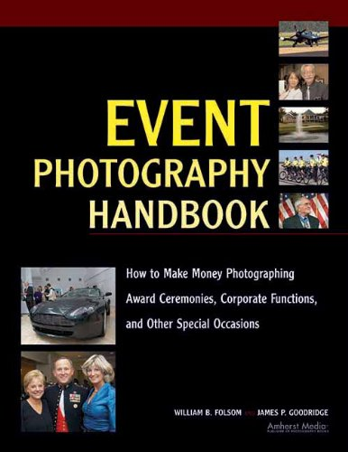 Event Photography Handbook: How to Make Money Photographing Award Ceremonies, Corporate Functions, and Other Special Occ