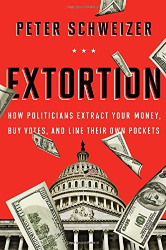 Extortion: How Politicians Extract Your Money, Buy Votes, and Line Their Own Pockets PDF
