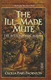 The Ill-Made Mute (Bitterbynde (Prebound)) (0613618408) by Dart-Thornton, Cecilia