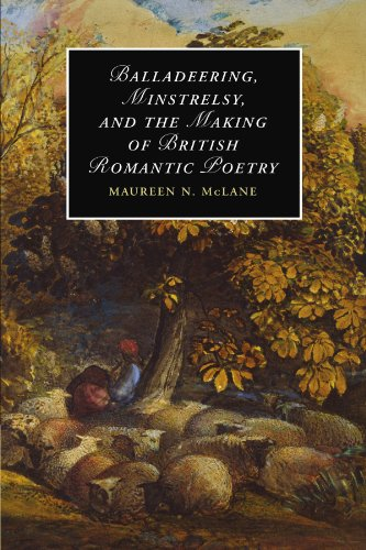 Balladeering, Minstrelsy, and the Making of British Romantic Poetry (Cambridge Studies in Romanticism)