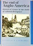 img - for The End of Anglo-America: Historical Essays in the Study of Cultural Divergence book / textbook / text book