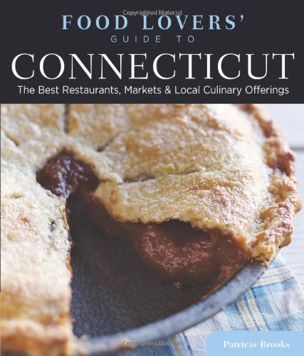 Food Lovers' Guide To® Connecticut: The Best Restaurants, Markets & Local Culinary Offerings (Food Lovers' Series) front-1060705