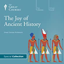 The Joy of Ancient History  by The Great Courses Narrated by Professor Bart D. Ehrman, Professor Bob Brier, Professor Craig G. Benjamin, Professor David Roochnik