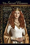 The Secret Eleanor: A Novel of Eleanor of Aquitaine (0425234509) by Holland, Cecelia
