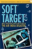 img - for Soft Target: The real story behind the Air India disaster - Second Edition by Zuhair Kashmeri (2005-09-06) book / textbook / text book