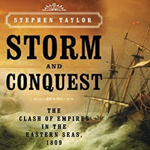 Storm and Conquest: The Clash of Empires in the Eastern Seas, 1809 | [Stephen Taylor]