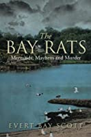 The Bay Rats: Mermaids, Mayhem, and Murder