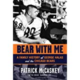 Bear With Me: A Family History of George Halas and the Chicago Bears ~ Patrick McCaskey
