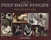 Peep Show Pinups, The Golden Era