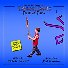 Taylor Davis: Flame of Findul, Episode 1: Serial Adventures, 1.1 (       UNABRIDGED) by Michelle Isenhoff Narrated by Joel Froomkin