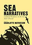 "Charlotte Mathieson, ed. ""Sea Narratives: Cultural Responses to the Sea, 1600-Present"" (Palgrave, 2016)"