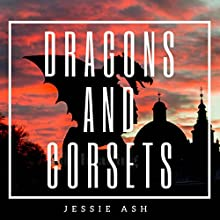 Dragons and Corsets Audiobook by Jessie Ash Narrated by Morgan Tyler
