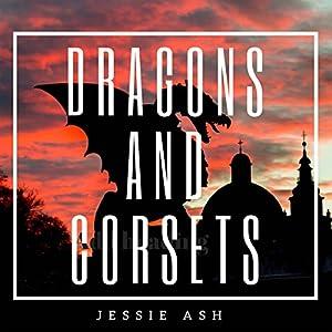 Dragons and Corsets Hörbuch von Jessie Ash Gesprochen von: Morgan Tyler