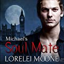 Michael's Soul Mate: Vampires of London, Book 2 Audiobook by Lorelei Moone Narrated by Gethyn Edwards