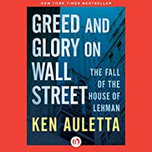 Greed and Glory on Wall Street: The Fall of the House of Lehman (       UNABRIDGED) by Ken Auletta Narrated by Steven Cooper