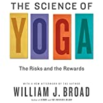 The Science of Yoga: The Risks and Rewards | William J. Broad