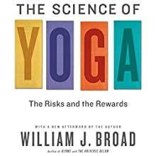 The Science of Yoga: The Risks and Rewards Audiobook by William J. Broad Narrated by Matthew Boston