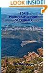12 Days Photography Tour of Tasmania:...