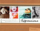 Expressions: Your Behind the Camera Guide to Taking Extraordinary Photos of Ordinary Life