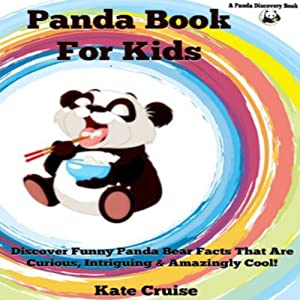 Panda Books for Kids: Discover Funny Panda Bear Facts That Are Curious, Intriguing & Amazingly Cool (Discovery Book Series, Volume 1) | [Kate Cruise]