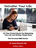 Declutter Your Life: 23 Time Tested Hacks for Organizing Your Life and Getting Things Done (Personal MBA Series)