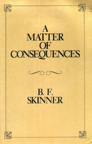 A Matter of Consequences (B.F. Skinner's Autobiography, Pt 3)