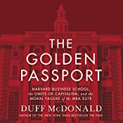 The Golden Passport: Harvard Business School, the Limits of Capitalism, and the Moral Failure of the MBA Elite | [Duff McDonald]