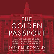 The Golden Passport: Harvard Business School, the Limits of Capitalism, and the Moral Failure of the MBA Elite | Livre audio Auteur(s) : Duff McDonald Narrateur(s) : George Newbern
