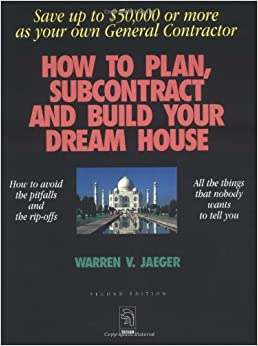 How to plan subcontract and build your dream house save for Be your own general contractor