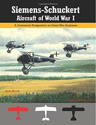 Siemens-Schuckert Aircraft of WWI: A Centennial Perspective on Great War Airplanes (Great War Aviation Centennial Series) (Volume 12)